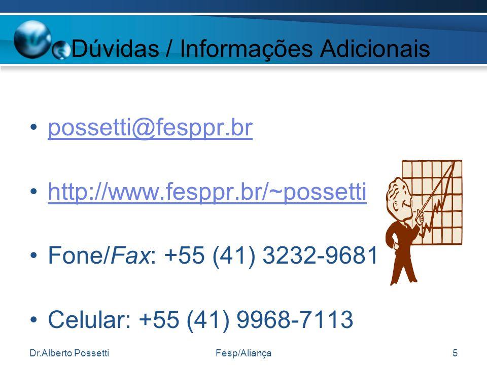 Dr.Alberto PossettiFesp/Aliança5 Dúvidas / Informações Adicionais possetti@fesppr.br http://www.fesppr.br/~possetti Fone/Fax: +55 (41) 3232-9681 Celular: +55 (41) 9968-7113