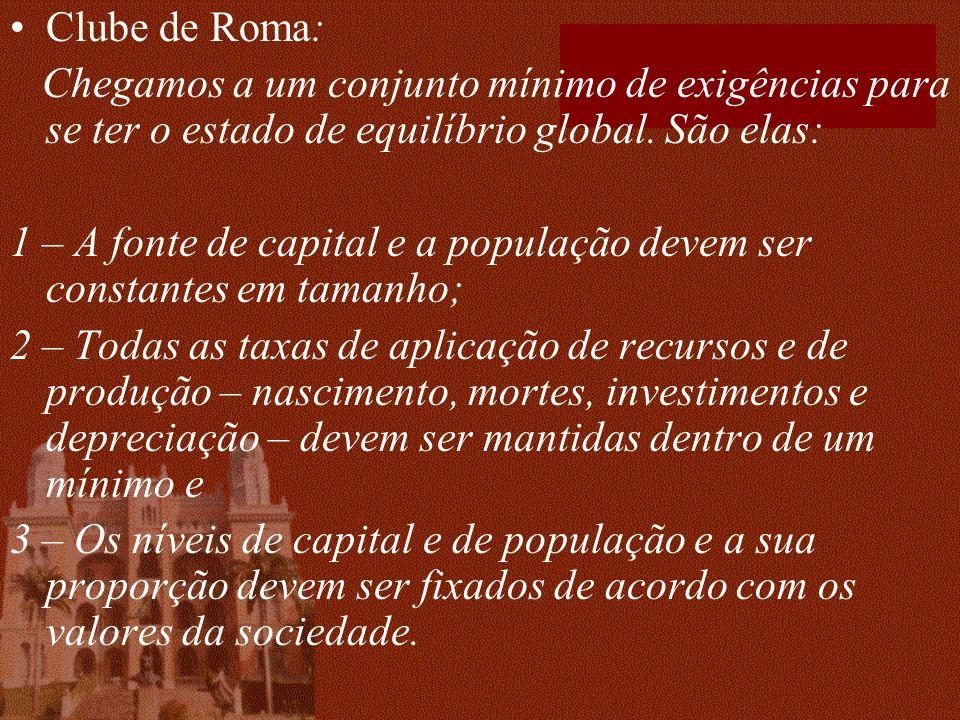 Clube de Roma: Chegamos a um conjunto mínimo de exigências para se ter o estado de equilíbrio global. São elas: 1 – A fonte de capital e a população d