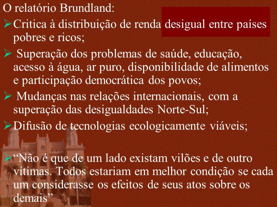 O relatório Brundland: Critica à distribuição de renda desigual entre países pobres e ricos; Superação dos problemas de saúde, educação, acesso à água