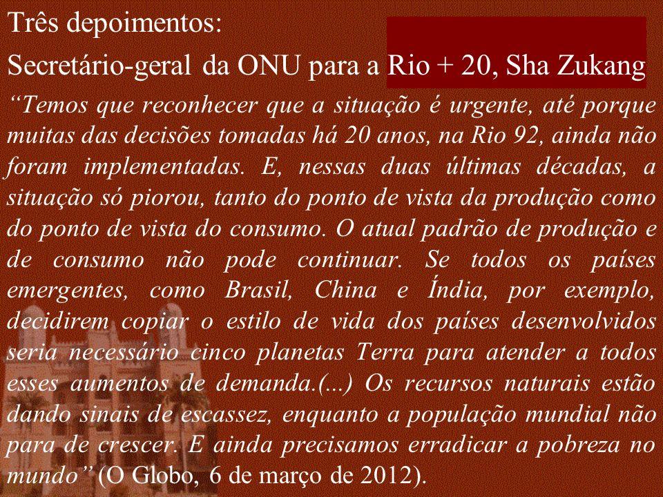 Três depoimentos: Secretário-geral da ONU para a Rio + 20, Sha Zukang Temos que reconhecer que a situação é urgente, até porque muitas das decisões tomadas há 20 anos, na Rio 92, ainda não foram implementadas.