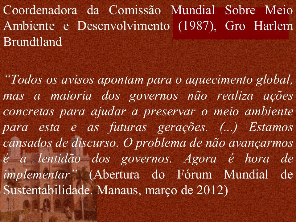 Coordenadora da Comissão Mundial Sobre Meio Ambiente e Desenvolvimento (1987), Gro Harlem Brundtland Todos os avisos apontam para o aquecimento global