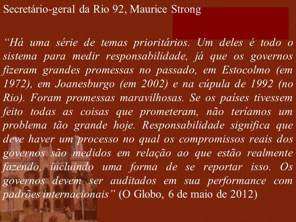 Secretário-geral da Rio 92, Maurice Strong Há uma série de temas prioritários. Um deles é todo o sistema para medir responsabilidade, já que os govern