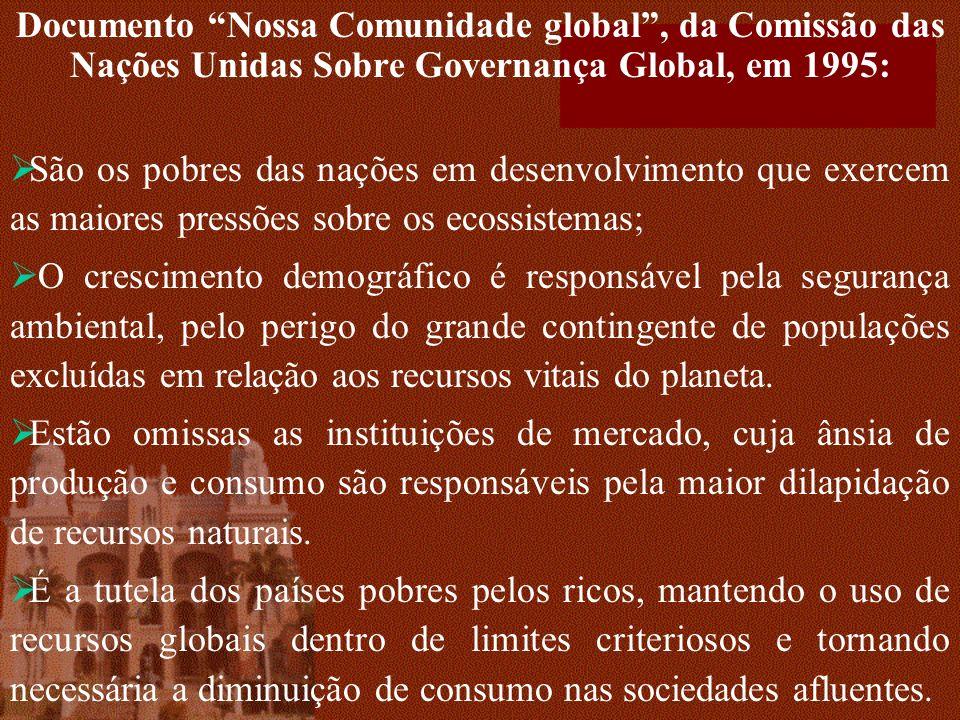 Documento Nossa Comunidade global, da Comissão das Nações Unidas Sobre Governança Global, em 1995: São os pobres das nações em desenvolvimento que exe