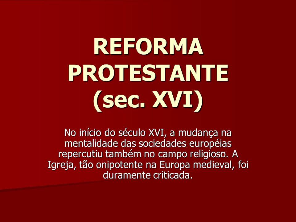 REFORMA PROTESTANTE (sec. XVI) No início do século XVI, a mudança na mentalidade das sociedades européias repercutiu também no campo religioso. A Igre