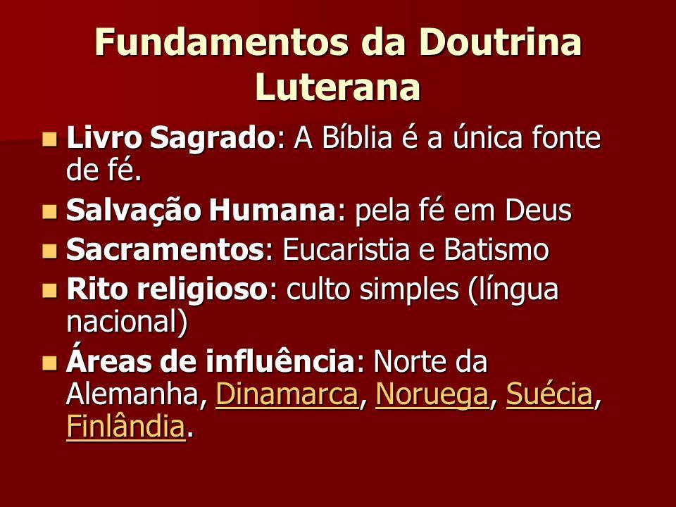 Fundamentos da Doutrina Luterana Livro Sagrado: A Bíblia é a única fonte de fé. Livro Sagrado: A Bíblia é a única fonte de fé. Salvação Humana: pela f