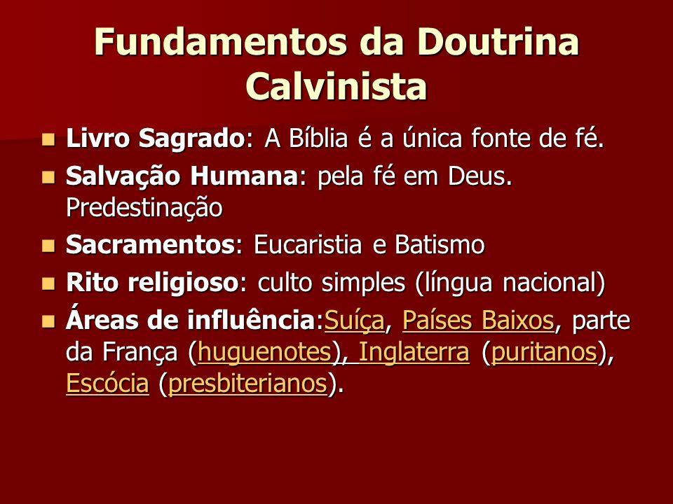 Fundamentos da Doutrina Calvinista Livro Sagrado: A Bíblia é a única fonte de fé. Livro Sagrado: A Bíblia é a única fonte de fé. Salvação Humana: pela