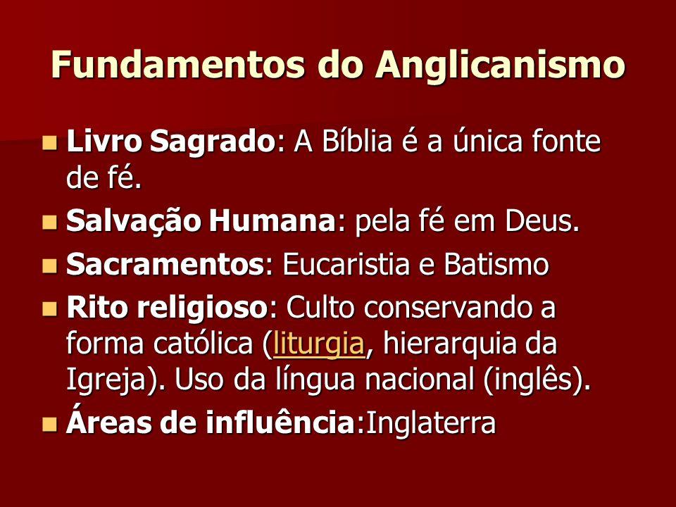 Fundamentos do Anglicanismo Livro Sagrado: A Bíblia é a única fonte de fé. Livro Sagrado: A Bíblia é a única fonte de fé. Salvação Humana: pela fé em