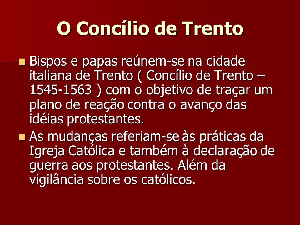 O Concílio de Trento Bispos e papas reúnem-se na cidade italiana de Trento ( Concílio de Trento – 1545-1563 ) com o objetivo de traçar um plano de rea