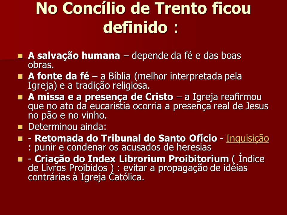 No Concílio de Trento ficou definido : No Concílio de Trento ficou definido : A salvação humana – depende da fé e das boas obras. A salvação humana –