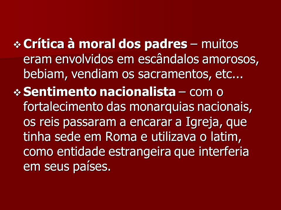 Crítica à moral dos padres – muitos eram envolvidos em escândalos amorosos, bebiam, vendiam os sacramentos, etc... Crítica à moral dos padres – muitos