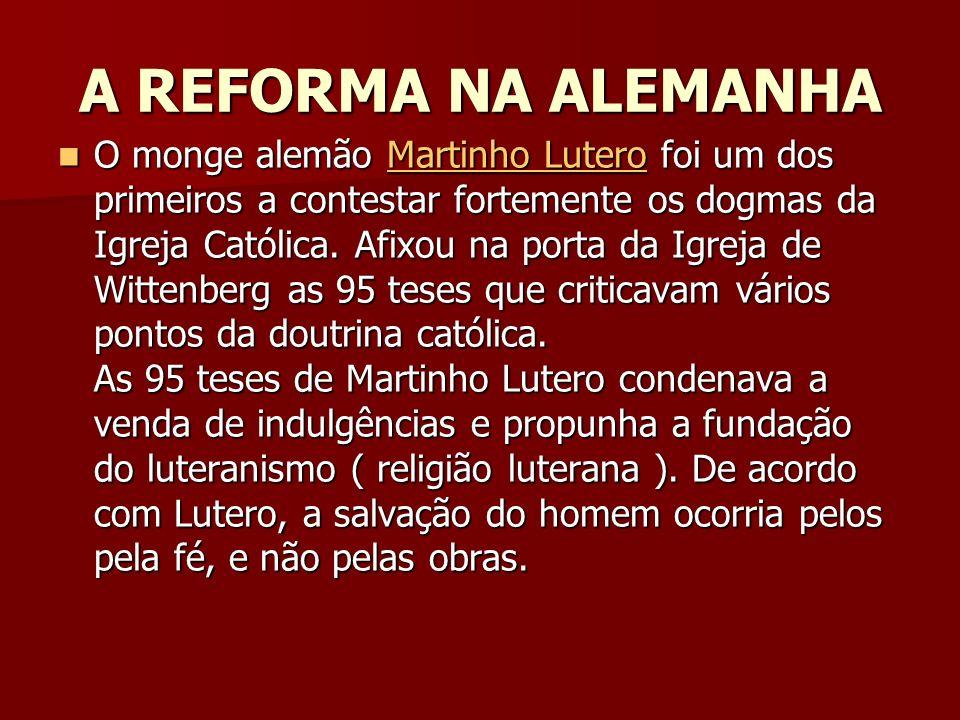 A REFORMA NA ALEMANHA O monge alemão Martinho Lutero foi um dos primeiros a contestar fortemente os dogmas da Igreja Católica. Afixou na porta da Igre