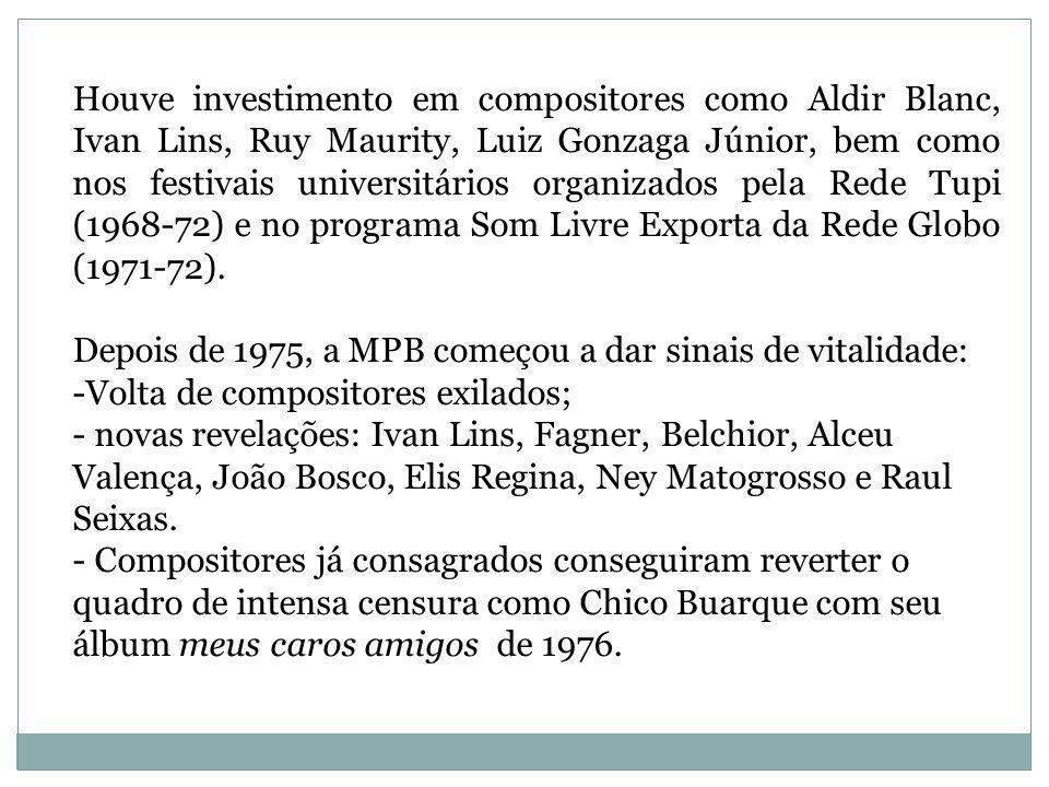 Houve investimento em compositores como Aldir Blanc, Ivan Lins, Ruy Maurity, Luiz Gonzaga Júnior, bem como nos festivais universitários organizados pe
