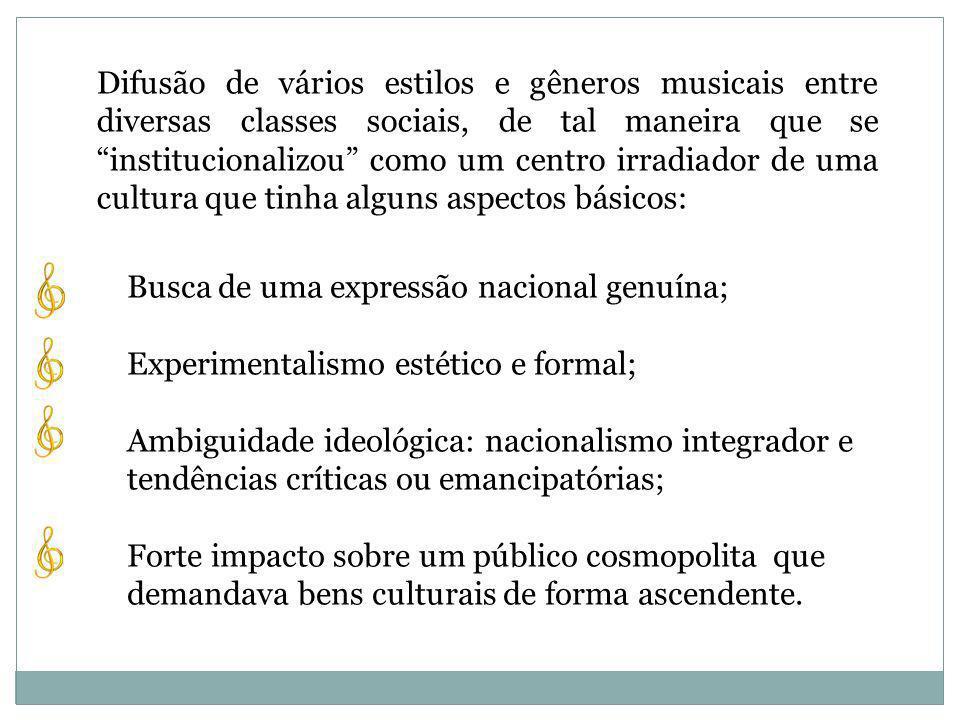 Difusão de vários estilos e gêneros musicais entre diversas classes sociais, de tal maneira que se institucionalizou como um centro irradiador de uma