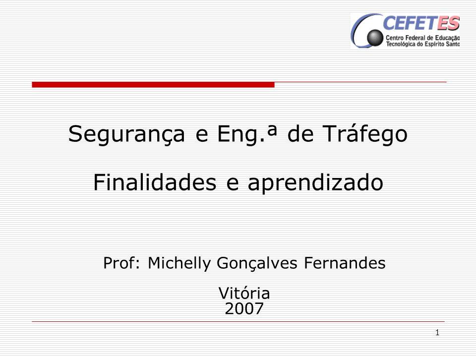 1 Segurança e Eng.ª de Tráfego Finalidades e aprendizado Prof: Michelly Gonçalves Fernandes Vitória 2007