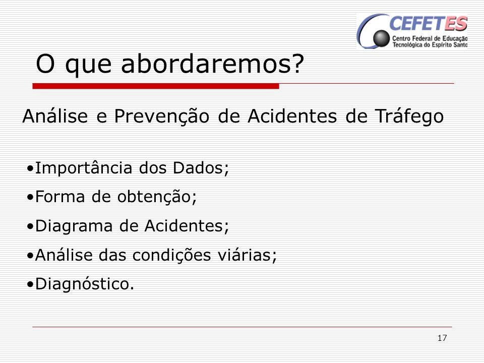 17 O que abordaremos? Análise e Prevenção de Acidentes de Tráfego Importância dos Dados; Forma de obtenção; Diagrama de Acidentes; Análise das condiçõ