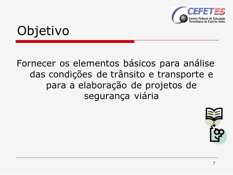 7 Objetivo Fornecer os elementos básicos para análise das condições de trânsito e transporte e para a elaboração de projetos de segurança viária