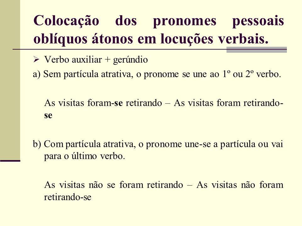 Colocação dos pronomes pessoais oblíquos átonos em locuções verbais. Verbo auxiliar + gerúndio a) Sem partícula atrativa, o pronome se une ao 1º ou 2º