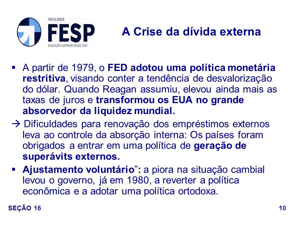 A partir de 1979, o FED adotou uma política monetária restritiva, visando conter a tendência de desvalorização do dólar. Quando Reagan assumiu, elevou