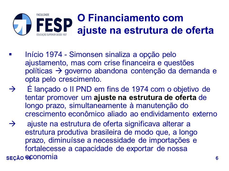 Início 1974 - Simonsen sinaliza a opção pelo ajustamento, mas com crise financeira e questões políticas governo abandona contenção da demanda e opta p