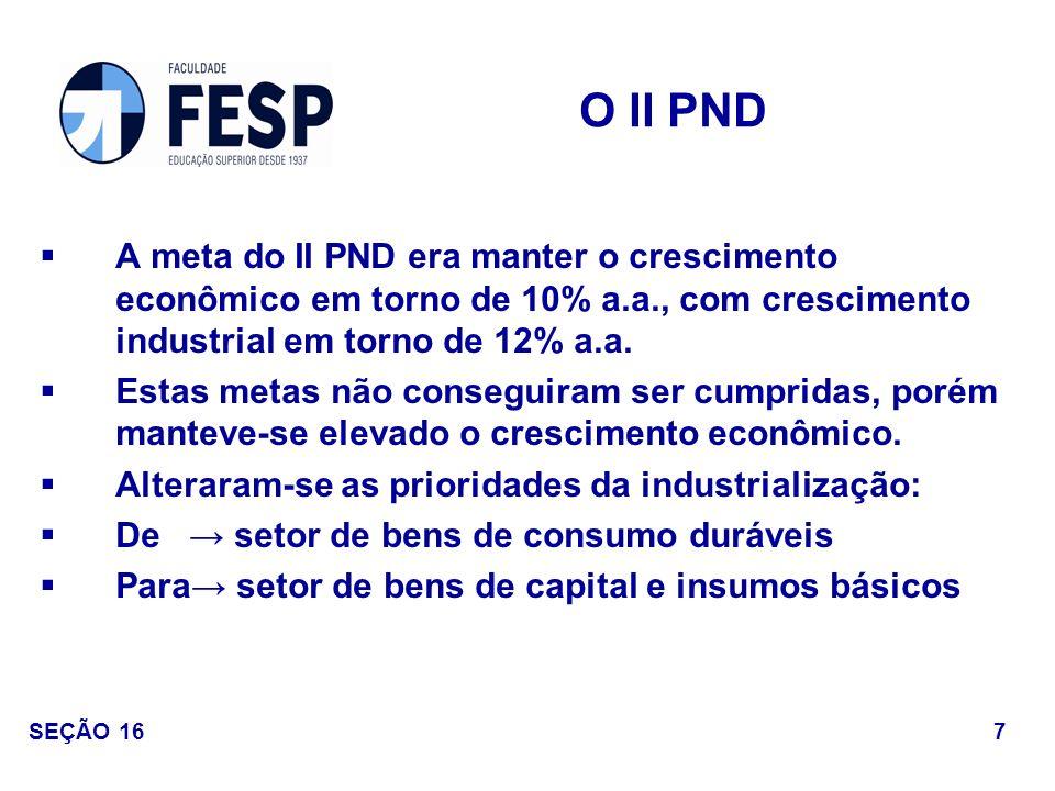 A meta do II PND era manter o crescimento econômico em torno de 10% a.a., com crescimento industrial em torno de 12% a.a. Estas metas não conseguiram
