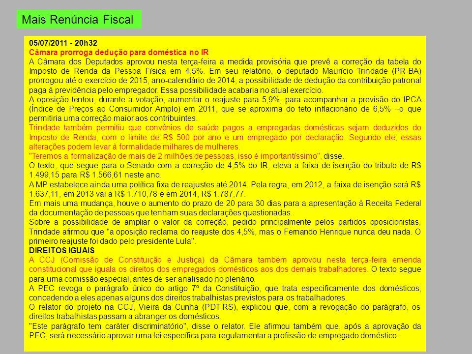 Mais Renúncia Fiscal 05/07/2011 - 20h32 Câmara prorroga dedução para doméstica no IR A Câmara dos Deputados aprovou nesta terça-feira a medida provisó