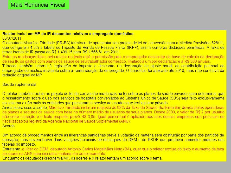 Mais Renúncia Fiscal Relator inclui em MP do IR descontos relativos a empregado doméstico 05/07/2011 O deputado Maurício Trindade (PR-BA) terminou de