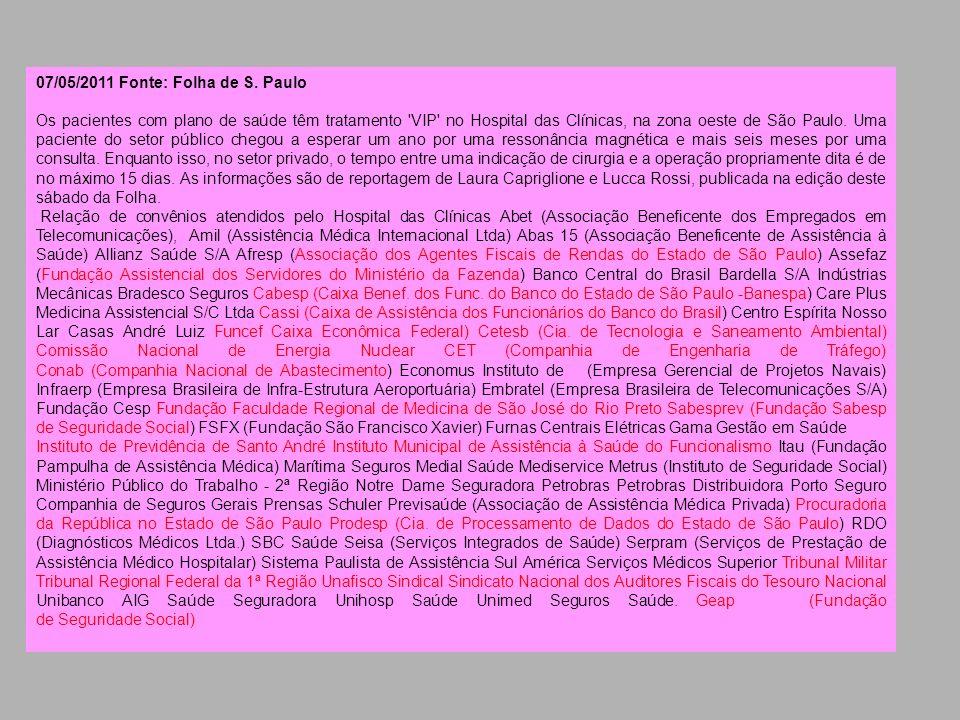 07/05/2011 Fonte: Folha de S. Paulo Os pacientes com plano de saúde têm tratamento 'VIP' no Hospital das Clínicas, na zona oeste de São Paulo. Uma pac