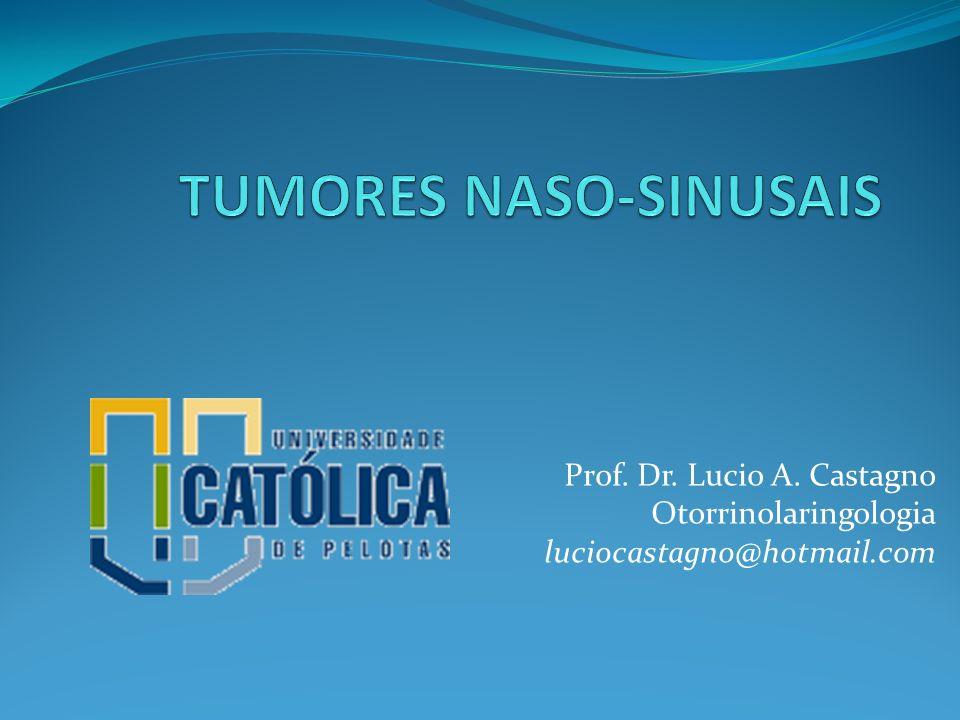 Diagnóstico tardio; requer elevado índice de suspeição Tratamento multimodal Resultados muito limitados Tumores naso-sinusais Malignos