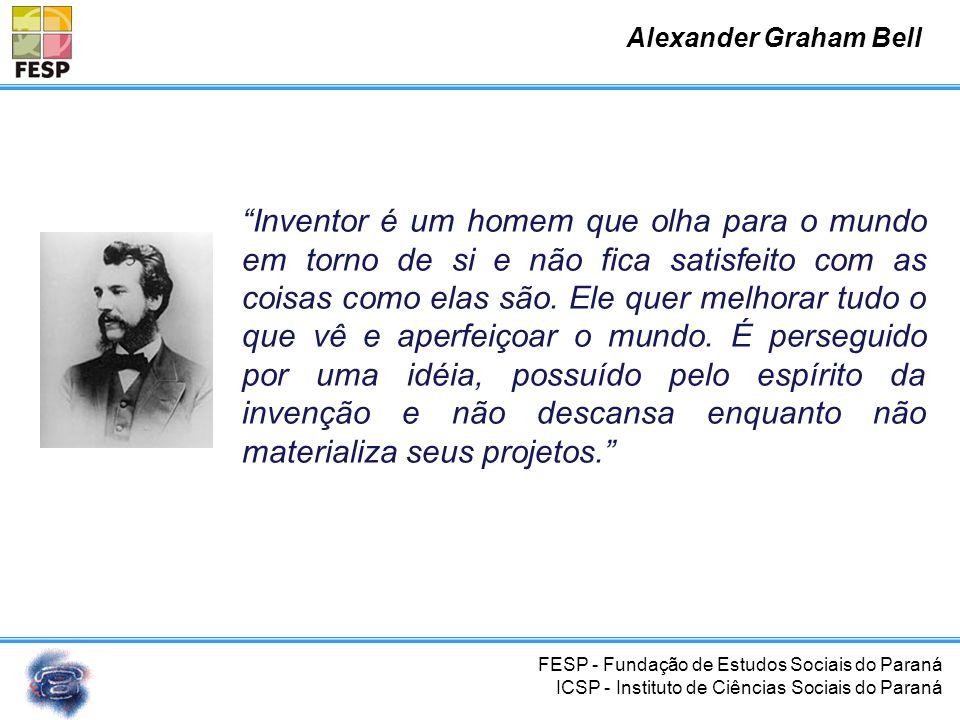 FESP - Fundação de Estudos Sociais do Paraná ICSP - Instituto de Ciências Sociais do Paraná Todos sabem que Bell inventou o telefone. Mas poucos sabem