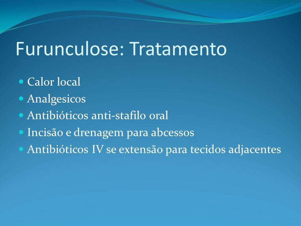 Furunculose: Tratamento Calor local Analgesicos Antibióticos anti-stafilo oral Incisão e drenagem para abcessos Antibióticos IV se extensão para tecid