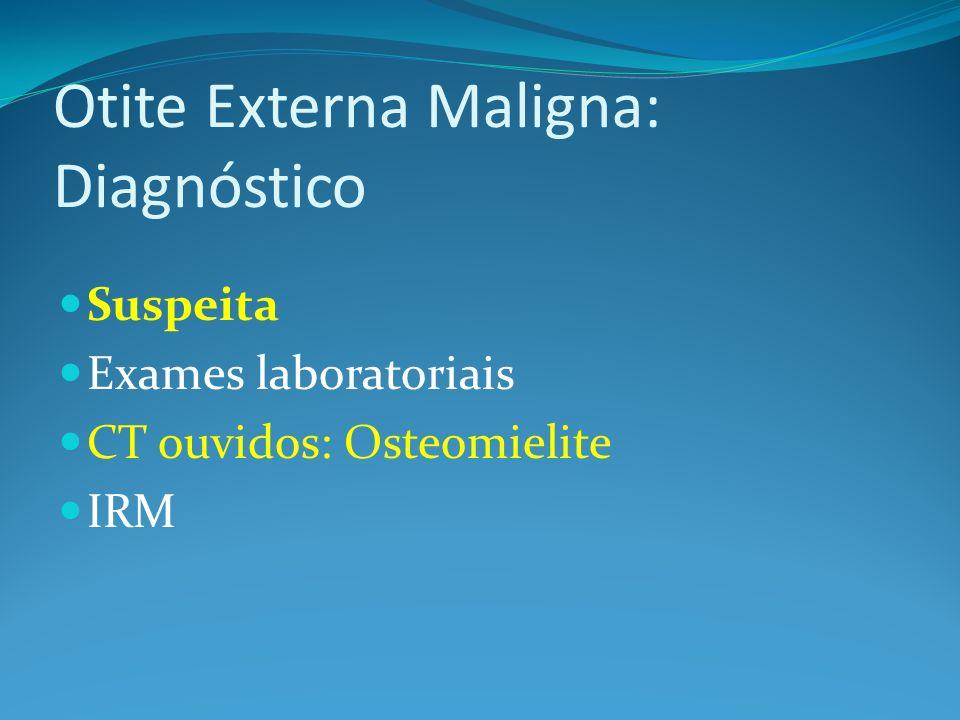 Otite Externa Maligna: Diagnóstico Suspeita Exames laboratoriais CT ouvidos: Osteomielite IRM