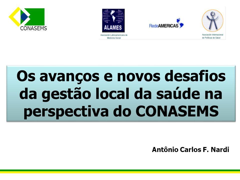 CONASEMS Os avanços e novos desafios da gestão local da saúde na perspectiva do CONASEMS Antônio Carlos F. Nardi