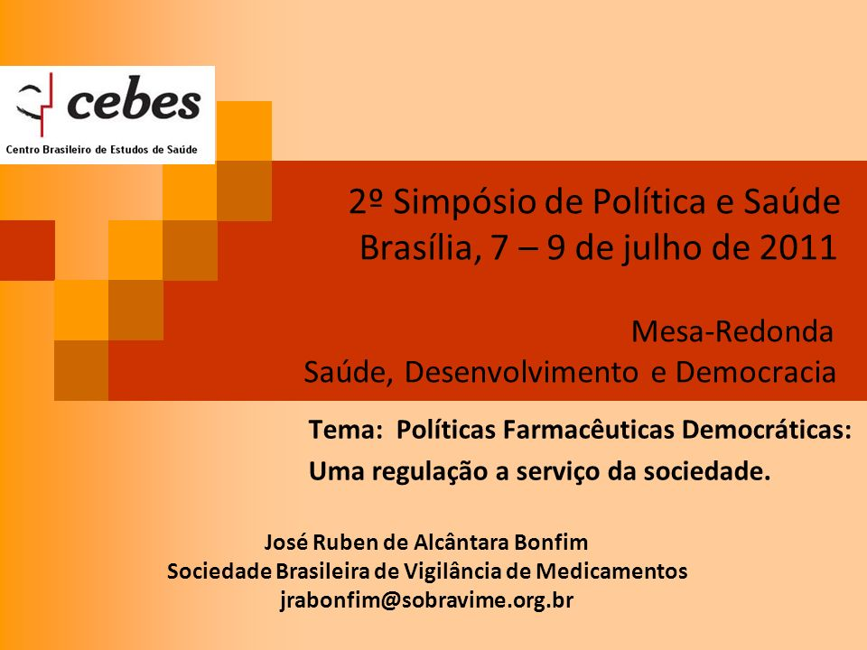 2º Simpósio de Política e Saúde Brasília, 7 – 9 de julho de 2011 Mesa-Redonda Saúde, Desenvolvimento e Democracia Tema: Políticas Farmacêuticas Democr