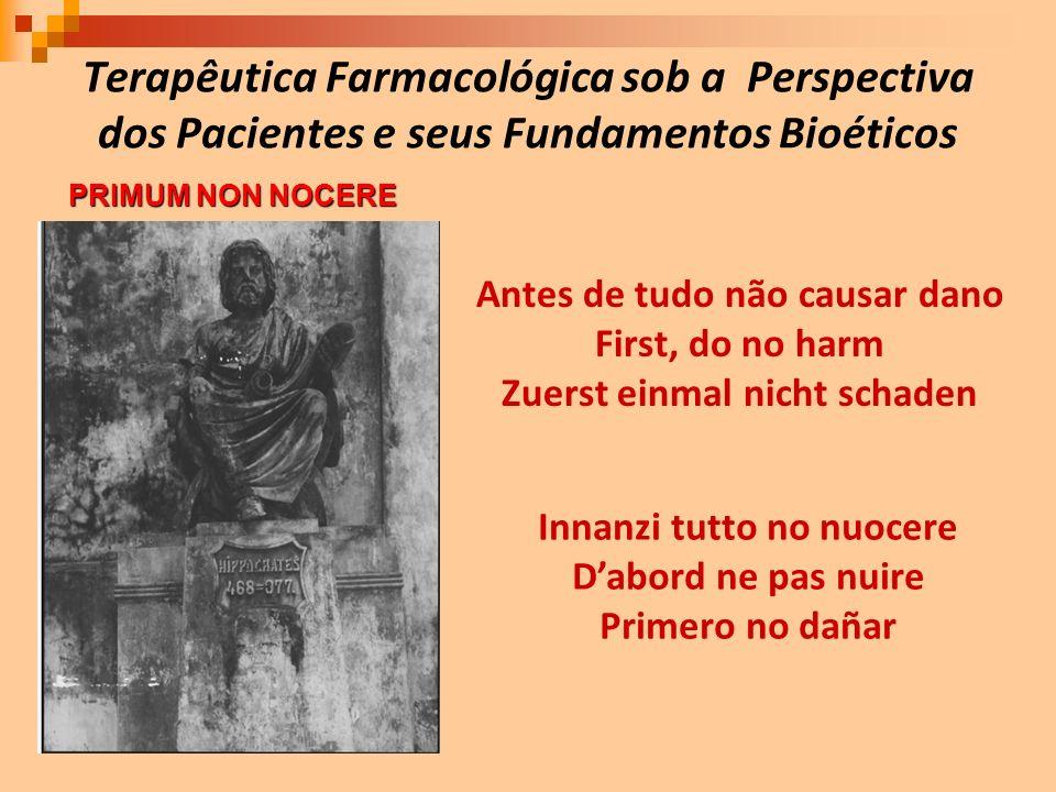 Terapêutica Farmacológica sob a Perspectiva dos Pacientes e seus Fundamentos Bioéticos Innanzi tutto no nuocere Dabord ne pas nuire Primero no dañar A