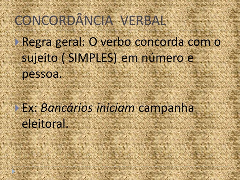 Obs.: Com a expressão mais de um pode ocorrer o plural: - Quando o verbo dá idéia de ação recíproca (troca de ações).