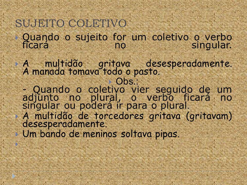 SUJEITO COLETIVO Quando o sujeito for um coletivo o verbo ficará no singular.