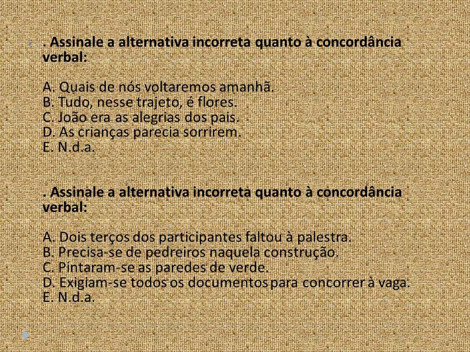 Assinale a alternativa incorreta quanto à concordância verbal: A.