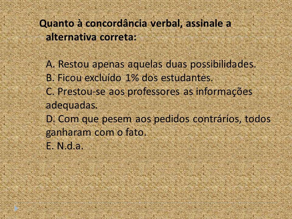 Quanto à concordância verbal, assinale a alternativa correta: A.