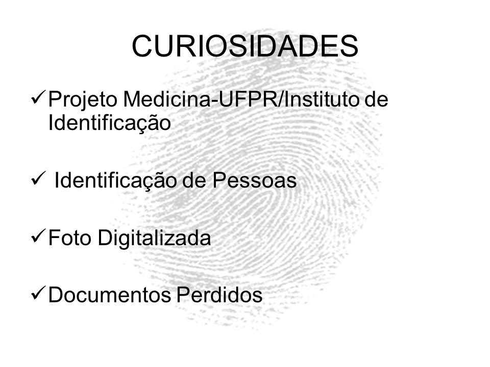 CURIOSIDADES Projeto Medicina-UFPR/Instituto de Identificação Identificação de Pessoas Foto Digitalizada Documentos Perdidos