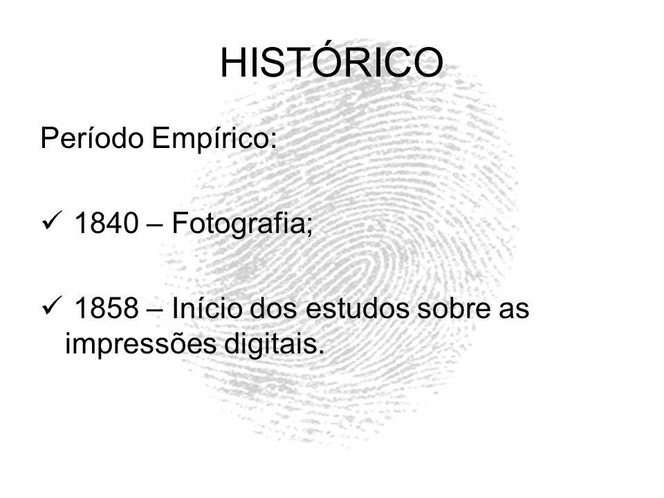 HISTÓRICO Período Empírico: 1840 – Fotografia; 1858 – Início dos estudos sobre as impressões digitais.