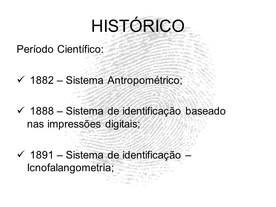 HISTÓRICO Período Científico: 1882 – Sistema Antropométrico; 1888 – Sistema de identificação baseado nas impressões digitais; 1891 – Sistema de identi