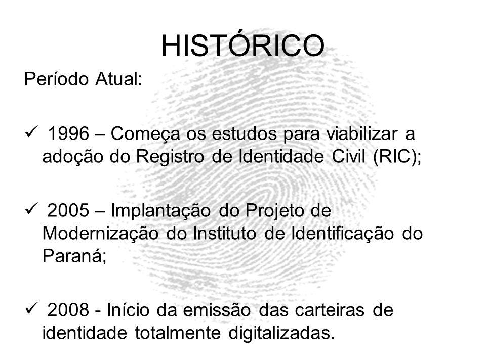 HISTÓRICO Período Atual: 1996 – Começa os estudos para viabilizar a adoção do Registro de Identidade Civil (RIC); 2005 – Implantação do Projeto de Mod
