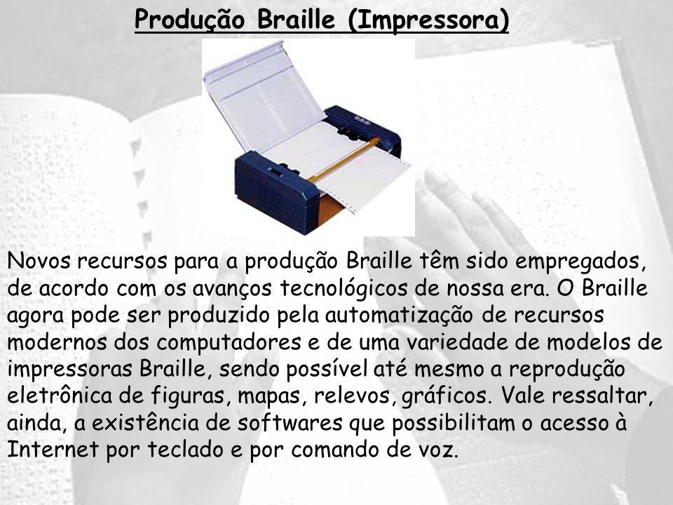 Produção Braille (Impressora) Novos recursos para a produção Braille têm sido empregados, de acordo com os avanços tecnológicos de nossa era. O Braill