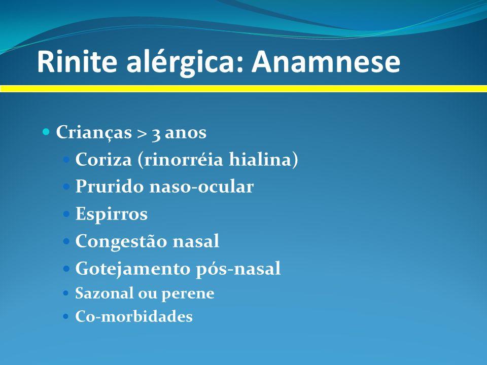 Rinite alérgica: Anamnese Crianças > 3 anos Coriza (rinorréia hialina) Prurido naso-ocular Espirros Congestão nasal Gotejamento pós-nasal Sazonal ou perene Co-morbidades