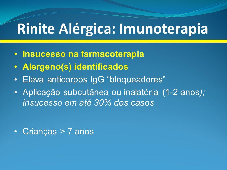 Rinite Alérgica: Imunoterapia Insucesso na farmacoterapia Alergeno(s) identificados Eleva anticorpos IgG bloqueadores Aplicação subcutânea ou inalatória (1-2 anos); insucesso em até 30% dos casos Crianças > 7 anos