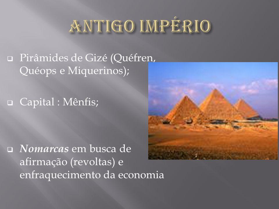 Pirâmides de Gizé (Quéfren, Quéops e Miquerinos); Capital : Mênfis; Nomarcas em busca de afirmação (revoltas) e enfraquecimento da economia