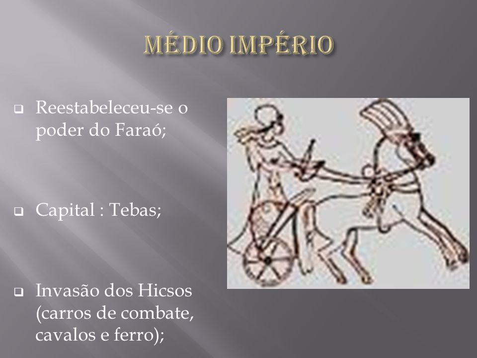 Reestabeleceu-se o poder do Faraó; Capital : Tebas; Invasão dos Hicsos (carros de combate, cavalos e ferro);
