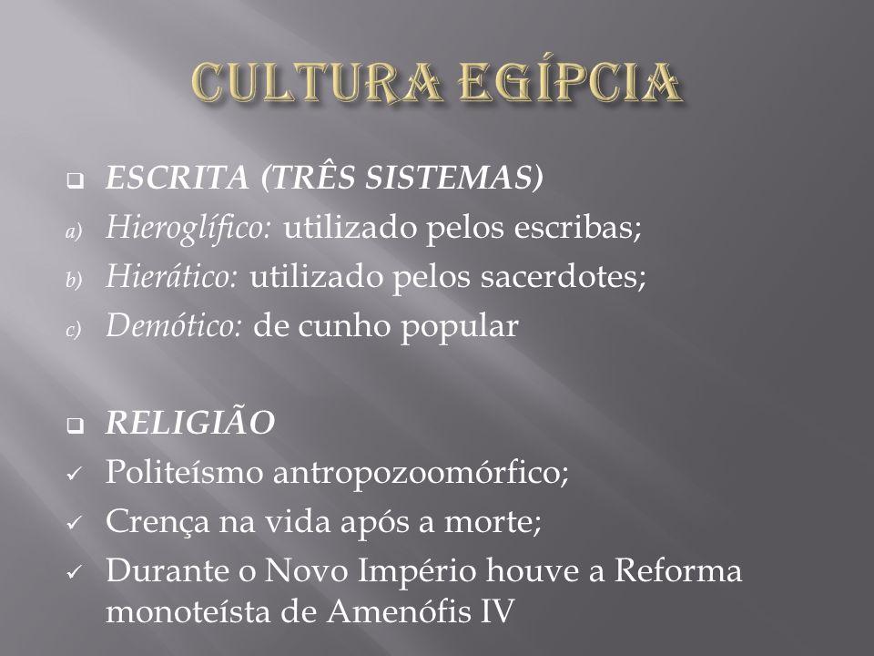 ESCRITA (TRÊS SISTEMAS) a) Hieroglífico: utilizado pelos escribas; b) Hierático: utilizado pelos sacerdotes; c) Demótico: de cunho popular RELIGIÃO Po