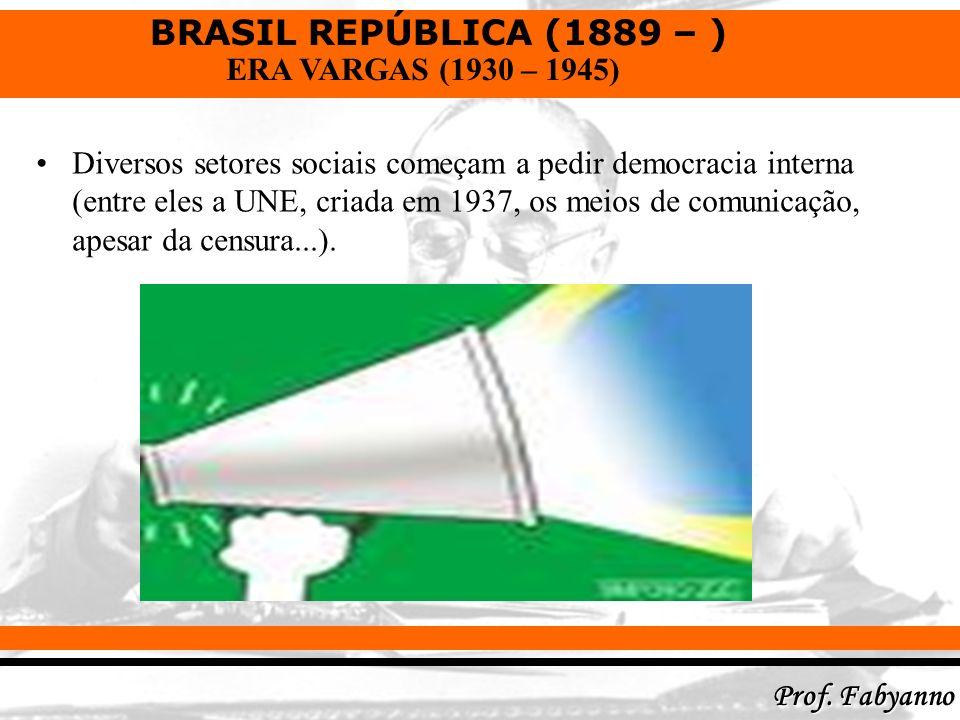 BRASIL REPÚBLICA (1889 – ) Prof. Fabyanno ERA VARGAS (1930 – 1945) Diversos setores sociais começam a pedir democracia interna (entre eles a UNE, cria