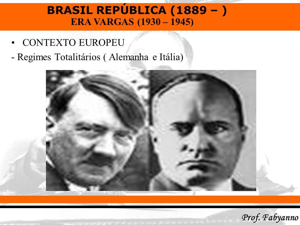 BRASIL REPÚBLICA (1889 – ) Prof. Fabyanno ERA VARGAS (1930 – 1945) CONTEXTO EUROPEU - Regimes Totalitários ( Alemanha e Itália)